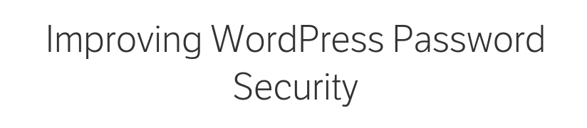Text: improving WordPress password security